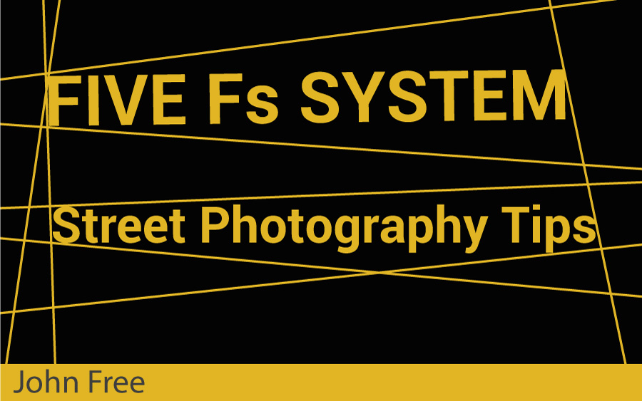 Street Photography Tips Five Fs System